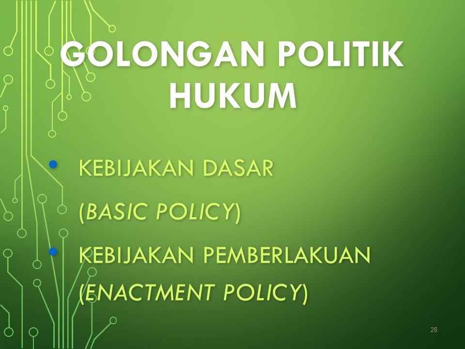GOLONGAN POLITIK HUKUM KEBIJAKAN DASAR KEBIJAKAN DASAR (BASIC POLICY) KEBIJAKAN PEMBERLAKUAN (ENACTMENT POLICY) KEBIJAKAN PEMBERLAKUAN (ENACTMENT POLI