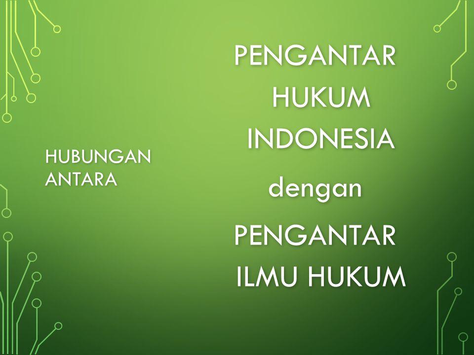 HUBUNGAN ANTARA PENGANTAR HUKUM INDONESIA dengan PENGANTAR ILMU HUKUM