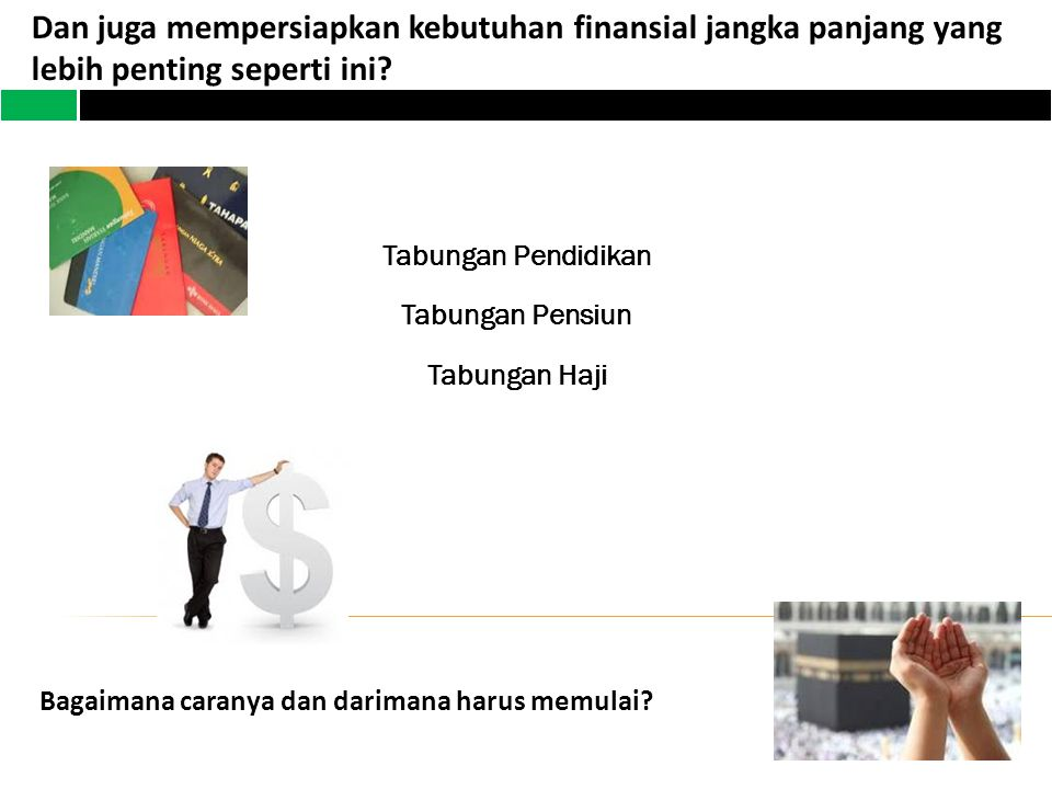 Dan juga mempersiapkan kebutuhan finansial jangka panjang yang lebih penting seperti ini.