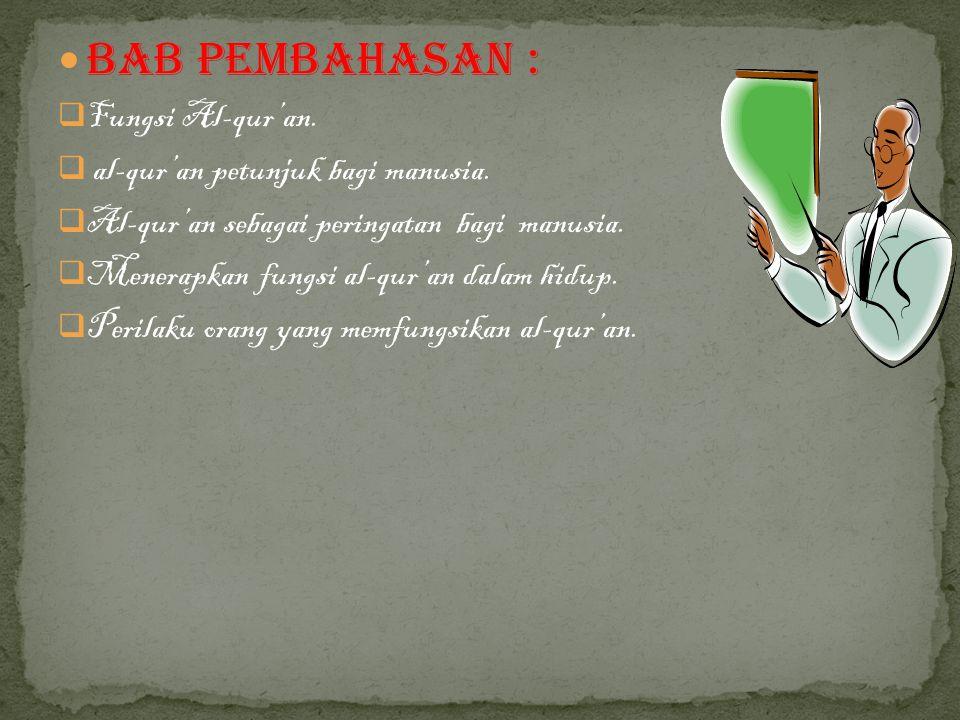 Bab Pembahasan : FFungsi Al-qur'an.  al-qur'an petunjuk bagi manusia. AAl-qur'an sebagai peringatan bagi manusia. MMenerapkan fungsi al-qur'an