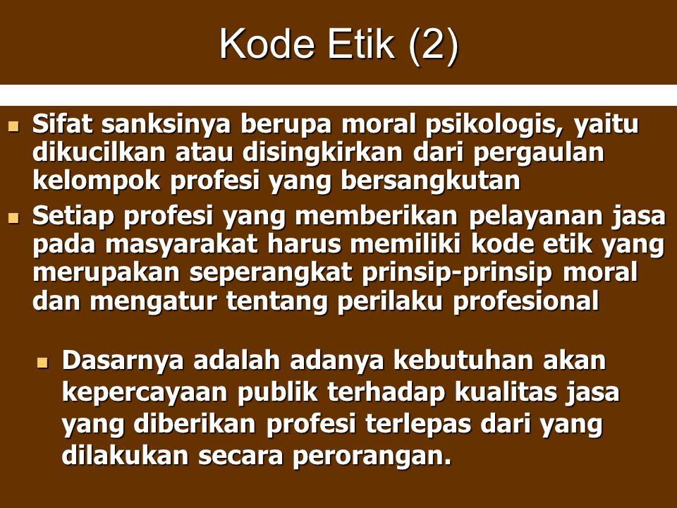Kode Etik (2) Sifat sanksinya berupa moral psikologis, yaitu dikucilkan atau disingkirkan dari pergaulan kelompok profesi yang bersangkutan Sifat sank