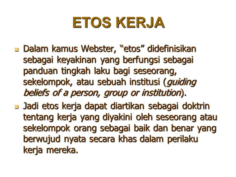 """ETOS KERJA Dalam kamus Webster, """"etos"""" didefinisikan sebagai keyakinan yang berfungsi sebagai panduan tingkah laku bagi seseorang, sekelompok, atau se"""
