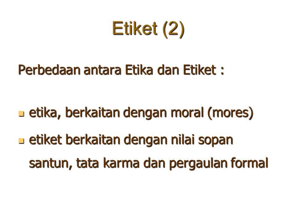 Etiket (2) Perbedaan antara Etika dan Etiket : etika, berkaitan dengan moral (mores) etika, berkaitan dengan moral (mores) etiket berkaitan dengan nil