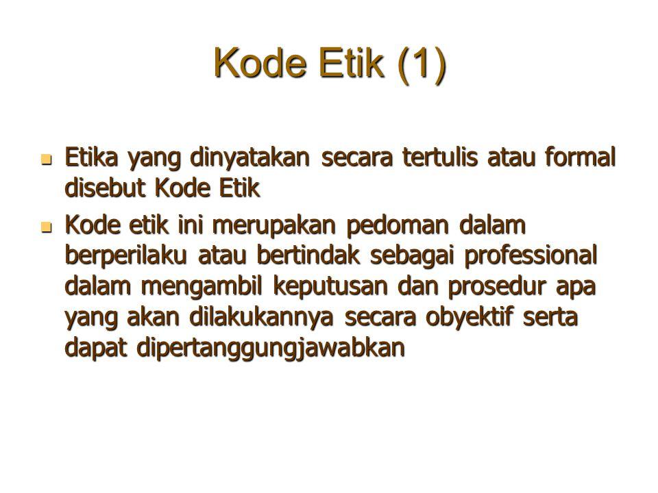 Kode Etik (1) Etika yang dinyatakan secara tertulis atau formal disebut Kode Etik Etika yang dinyatakan secara tertulis atau formal disebut Kode Etik