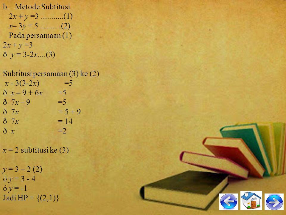 2. Terdapat SPLDV 2x + y =3 x- 3y = 5 Selesaikan SPLDV di atas dengan cara : a. Metode Grafik b. Metode Subtitusi c. Metode Eliminasi a. Metode Grafik