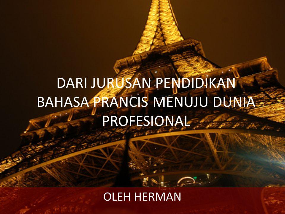 DARI JURUSAN PENDIDIKAN BAHASA PRANCIS MENUJU DUNIA PROFESIONAL OLEH HERMAN