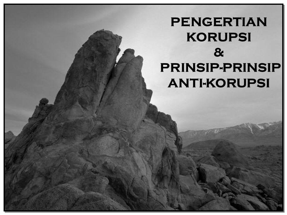 PENGERTIAN KORUPSI & PRINSIP-PRINSIP ANTI-KORUPSI
