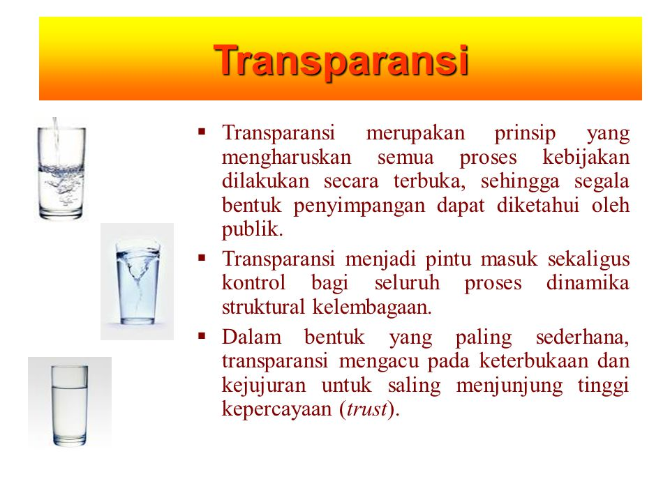  Transparansi merupakan prinsip yang mengharuskan semua proses kebijakan dilakukan secara terbuka, sehingga segala bentuk penyimpangan dapat diketahui oleh publik.