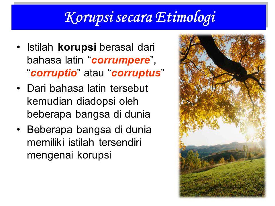Istilah korupsi berasal dari bahasa latin corrumpere , corruptio atau corruptus Dari bahasa latin tersebut kemudian diadopsi oleh beberapa bangsa di dunia Beberapa bangsa di dunia memiliki istilah tersendiri mengenai korupsi Korupsi secara Etimologi