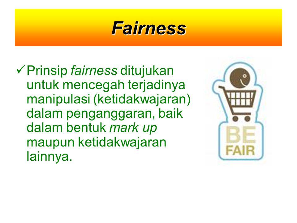 Fairness Prinsip fairness ditujukan untuk mencegah terjadinya manipulasi (ketidakwajaran) dalam penganggaran, baik dalam bentuk mark up maupun ketidak