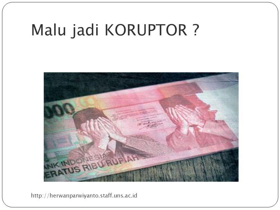 Malu jadi KORUPTOR ? http://herwanparwiyanto.staff.uns.ac.id