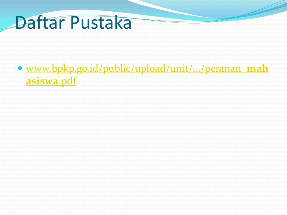 Daftar Pustaka www.bpkp.go.id/public/upload/unit/.../peranan_mah asiswa.pdf www.bpkp.go.id/public/upload/unit/.../peranan_mah asiswa.pdf