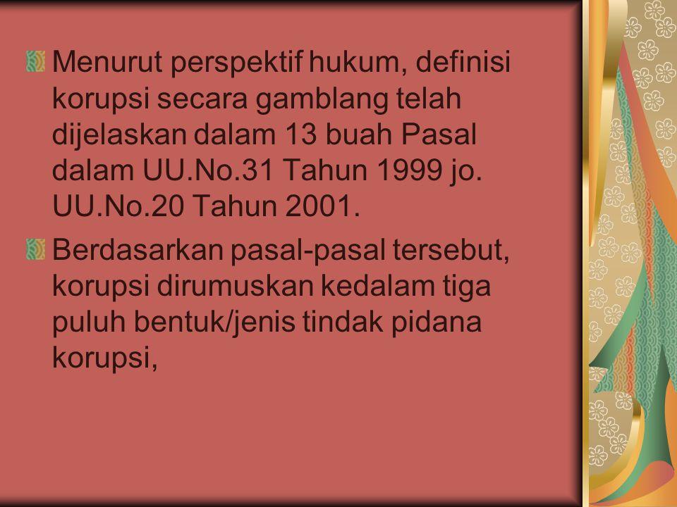 Menurut perspektif hukum, definisi korupsi secara gamblang telah dijelaskan dalam 13 buah Pasal dalam UU.No.31 Tahun 1999 jo.