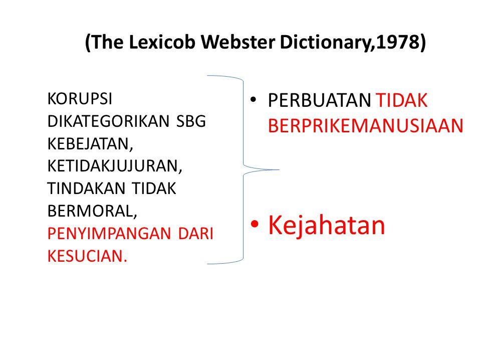 (The Lexicob Webster Dictionary,1978) KORUPSI DIKATEGORIKAN SBG KEBEJATAN, KETIDAKJUJURAN, TINDAKAN TIDAK BERMORAL, PENYIMPANGAN DARI KESUCIAN. PERBUA