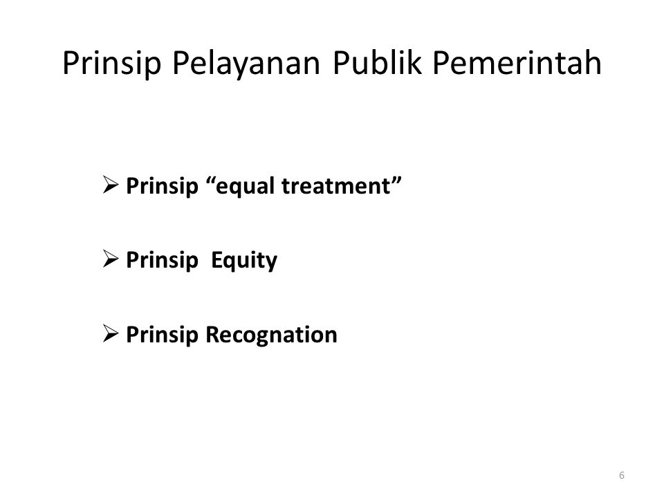 """ Prinsip """"equal treatment""""  Prinsip Equity  Prinsip Recognation 6 Prinsip Pelayanan Publik Pemerintah"""