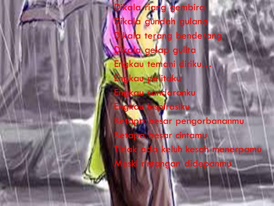Sebening Tetesan embun pagi Secerah sinarnya mentari Bila ku tatap wajah Mu Ibu Ada kehangatan di dalam hatiku Air wudhu slalu membasahimu Ayat suci slalu di kumandangkan Suara lembut penuh keluh dan kesah Berdoa untuk putra-putrinya Oh Ibuku Engkaulah wanita Yang ku cinta selama hidupku Maafkan anakmu bila ada salah