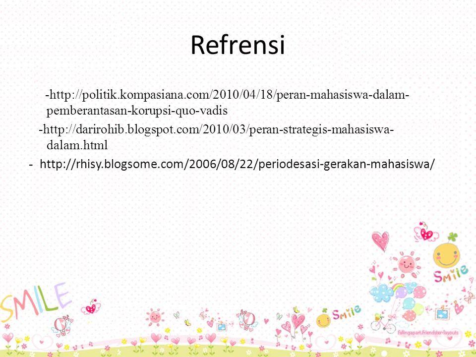 Refrensi -http://politik.kompasiana.com/2010/04/18/peran-mahasiswa-dalam- pemberantasan-korupsi-quo-vadis -http://darirohib.blogspot.com/2010/03/peran-strategis-mahasiswa- dalam.html - http://rhisy.blogsome.com/2006/08/22/periodesasi-gerakan-mahasiswa/