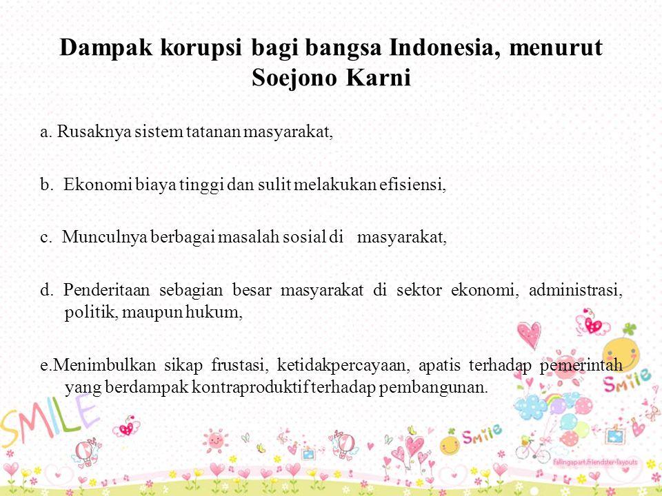 Dampak korupsi bagi bangsa Indonesia, menurut Soejono Karni a.