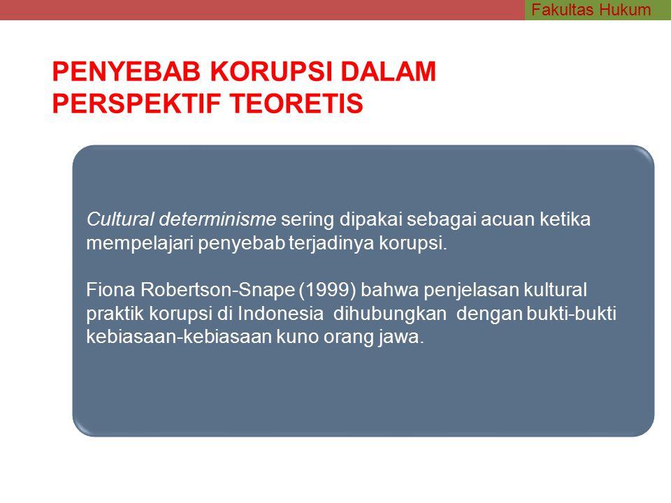 Fakultas Hukum PENYEBAB KORUPSI DALAM PERSPEKTIF TEORETIS Cultural determinisme sering dipakai sebagai acuan ketika mempelajari penyebab terjadinya korupsi.
