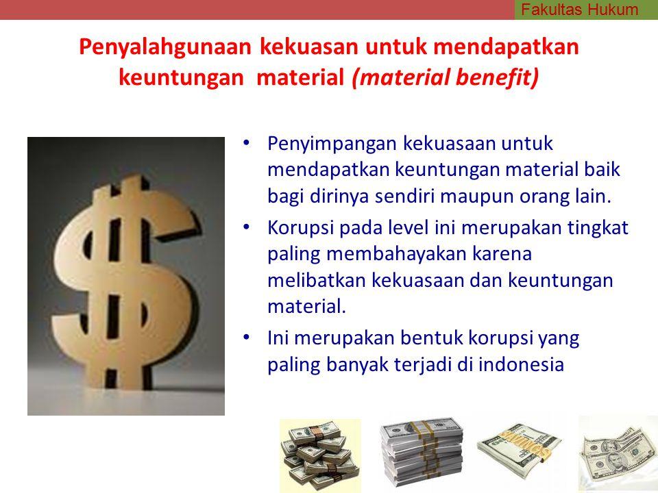 Fakultas Hukum Penyalahgunaan kekuasan untuk mendapatkan keuntungan material (material benefit) Penyimpangan kekuasaan untuk mendapatkan keuntungan material baik bagi dirinya sendiri maupun orang lain.