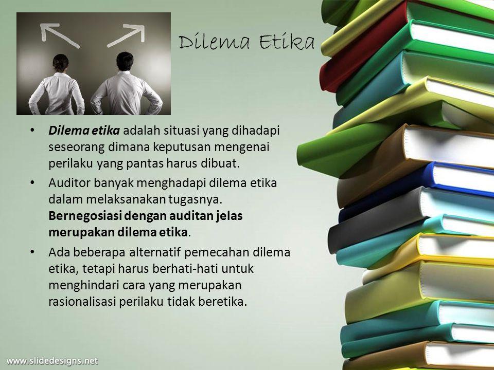 Dilema Etika Dilema etika adalah situasi yang dihadapi seseorang dimana keputusan mengenai perilaku yang pantas harus dibuat. Auditor banyak menghadap