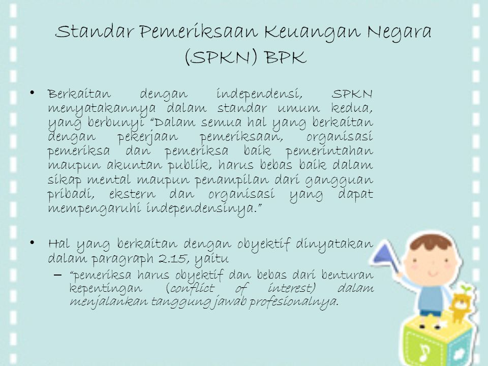 "Standar Pemeriksaan Keuangan Negara (SPKN) BPK Berkaitan dengan independensi, SPKN menyatakannya dalam standar umum kedua, yang berbunyi ""Dalam semua"