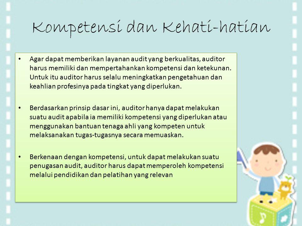 Kompetensi dan Kehati-hatian Agar dapat memberikan layanan audit yang berkualitas, auditor harus memiliki dan mempertahankan kompetensi dan ketekunan.