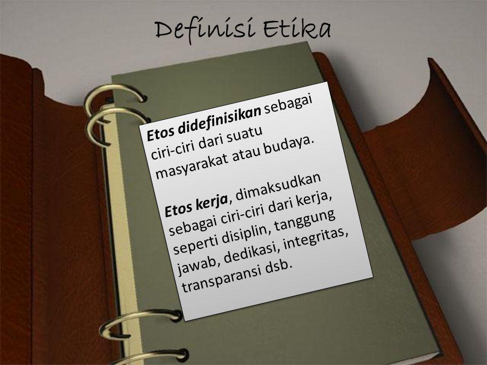 Definisi Etika Etos didefinisikan sebagai ciri-ciri dari suatu masyarakat atau budaya. Etos kerja, dimaksudkan sebagai ciri-ciri dari kerja, seperti d