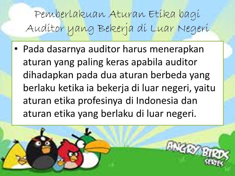 Pemberlakuan Aturan Etika bagi Auditor yang Bekerja di Luar Negeri Pada dasarnya auditor harus menerapkan aturan yang paling keras apabila auditor dih