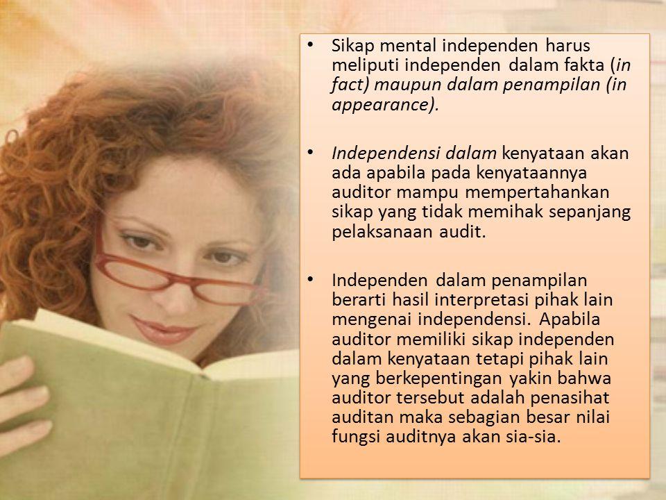 Sikap mental independen harus meliputi independen dalam fakta (in fact) maupun dalam penampilan (in appearance). Independensi dalam kenyataan akan ada