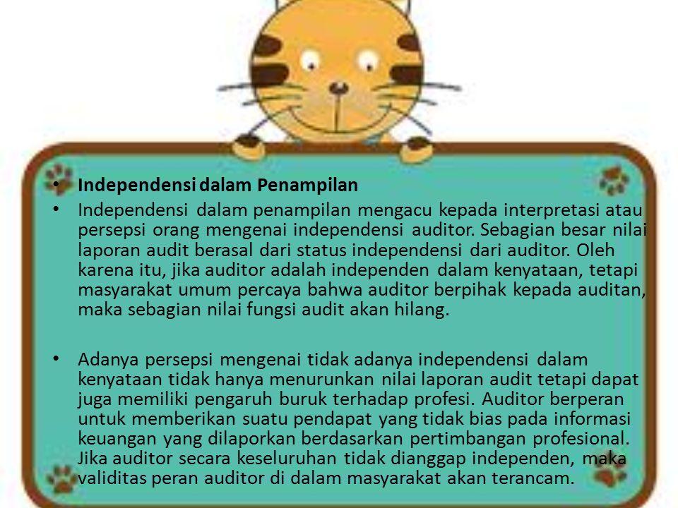 Independensi dalam Penampilan Independensi dalam penampilan mengacu kepada interpretasi atau persepsi orang mengenai independensi auditor. Sebagian be