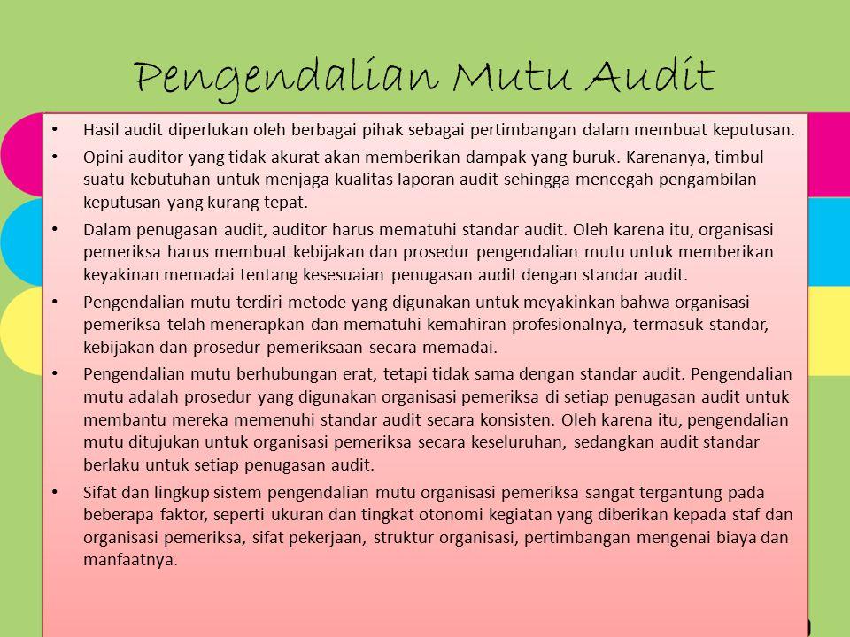 Pengendalian Mutu Audit Hasil audit diperlukan oleh berbagai pihak sebagai pertimbangan dalam membuat keputusan. Opini auditor yang tidak akurat akan