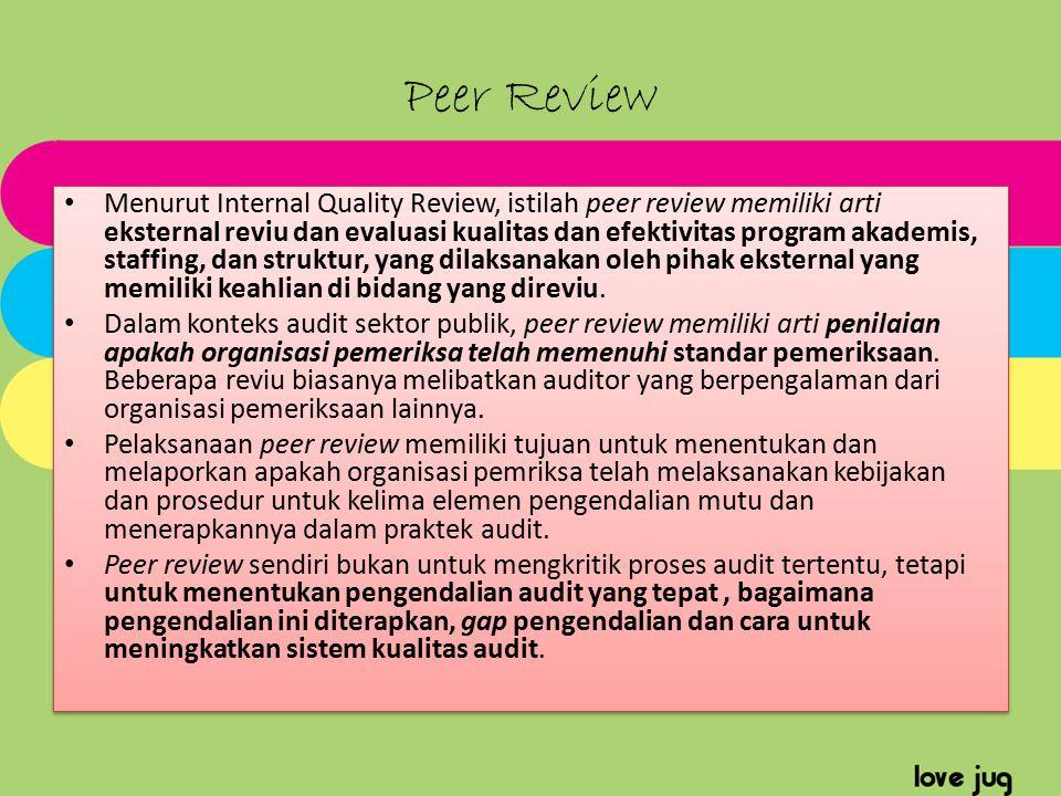 Peer Review Menurut Internal Quality Review, istilah peer review memiliki arti eksternal reviu dan evaluasi kualitas dan efektivitas program akademis,