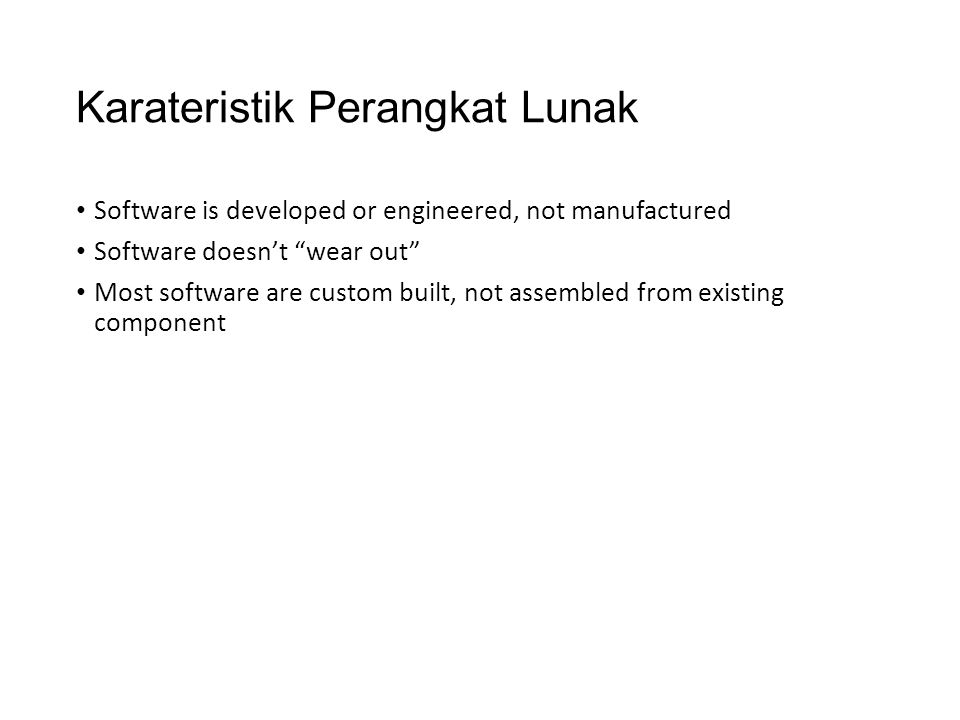 "Karateristik Perangkat Lunak Software is developed or engineered, not manufactured Software doesn't ""wear out"" Most software are custom built, not ass"