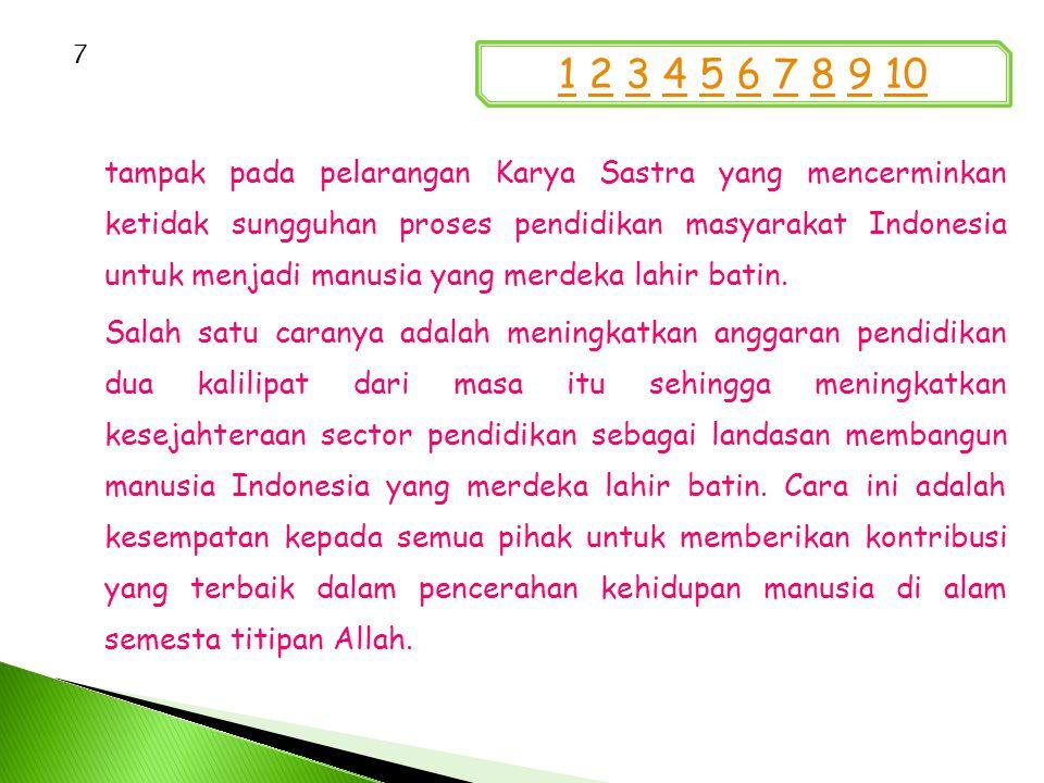 tampak pada pelarangan Karya Sastra yang mencerminkan ketidak sungguhan proses pendidikan masyarakat Indonesia untuk menjadi manusia yang merdeka lahir batin.