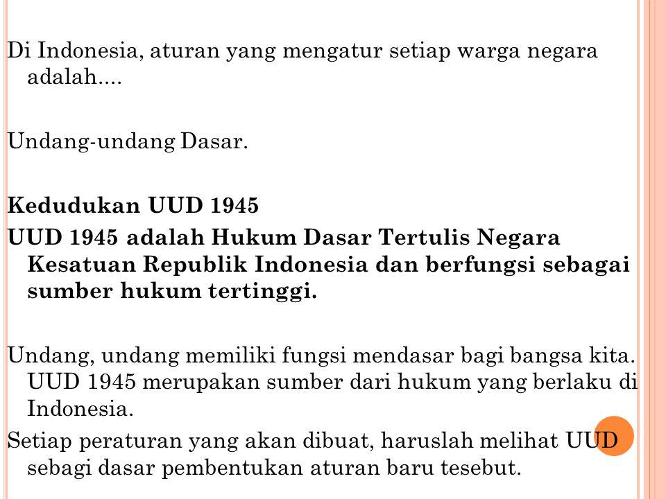 Di Indonesia, aturan yang mengatur setiap warga negara adalah.... Undang-undang Dasar. Kedudukan UUD 1945 UUD 1945 adalah Hukum Dasar Tertulis Negara