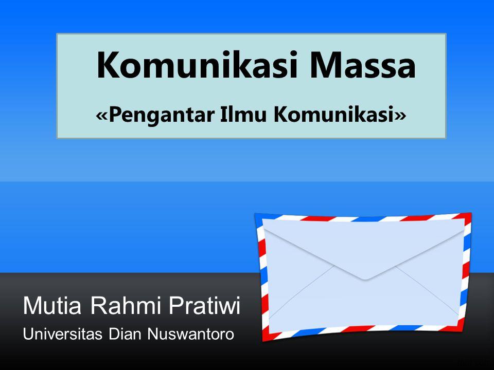 Mutia Rahmi Pratiwi Universitas Dian Nuswantoro Komunikasi Massa «Pengantar Ilmu Komunikasi»
