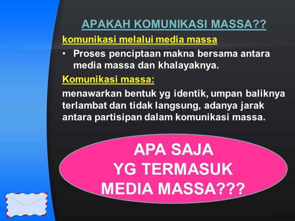 APAKAH KOMUNIKASI MASSA?? komunikasi melalui media massa Proses penciptaan makna bersama antara media massa dan khalayaknya. Komunikasi massa: menawar