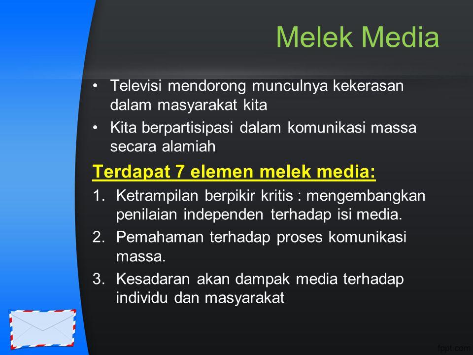 Melek Media Televisi mendorong munculnya kekerasan dalam masyarakat kita Kita berpartisipasi dalam komunikasi massa secara alamiah Terdapat 7 elemen m