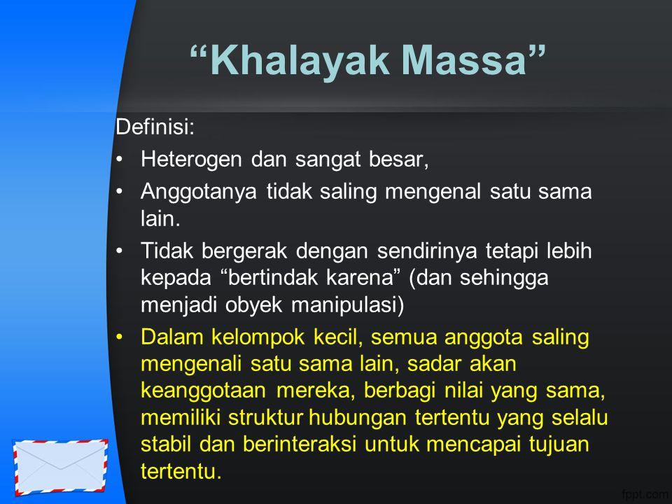 """Khalayak Massa"" Definisi: Heterogen dan sangat besar, Anggotanya tidak saling mengenal satu sama lain. Tidak bergerak dengan sendirinya tetapi lebih"
