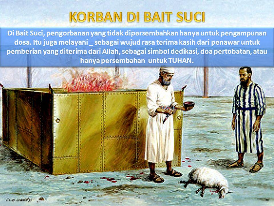Di Bait Suci, pengorbanan yang tidak dipersembahkan hanya untuk pengampunan dosa. Itu juga melayani _ sebagai wujud rasa terima kasih dari penawar unt