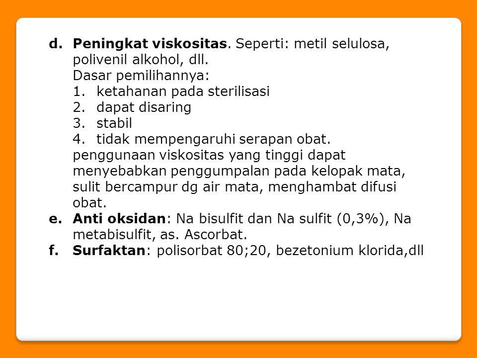 d.Peningkat viskositas. Seperti: metil selulosa, polivenil alkohol, dll. Dasar pemilihannya: 1.ketahanan pada sterilisasi 2.dapat disaring 3.stabil 4.