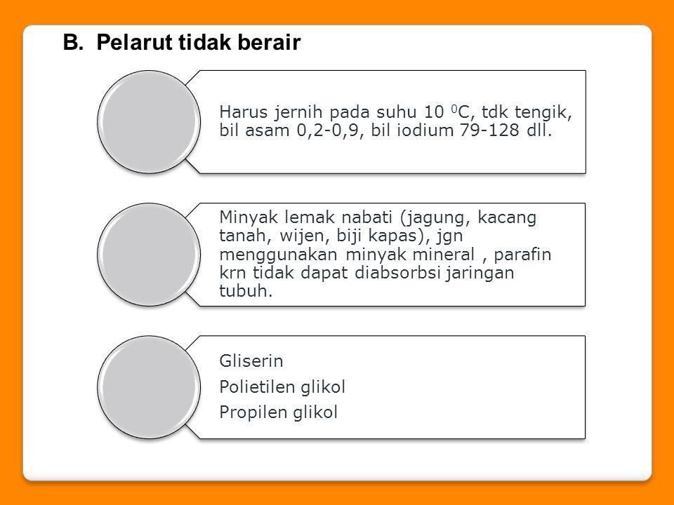 B.Pelarut tidak berair Harus jernih pada suhu 10 0 C, tdk tengik, bil asam 0,2-0,9, bil iodium 79-128 dll. Minyak lemak nabati (jagung, kacang tanah,