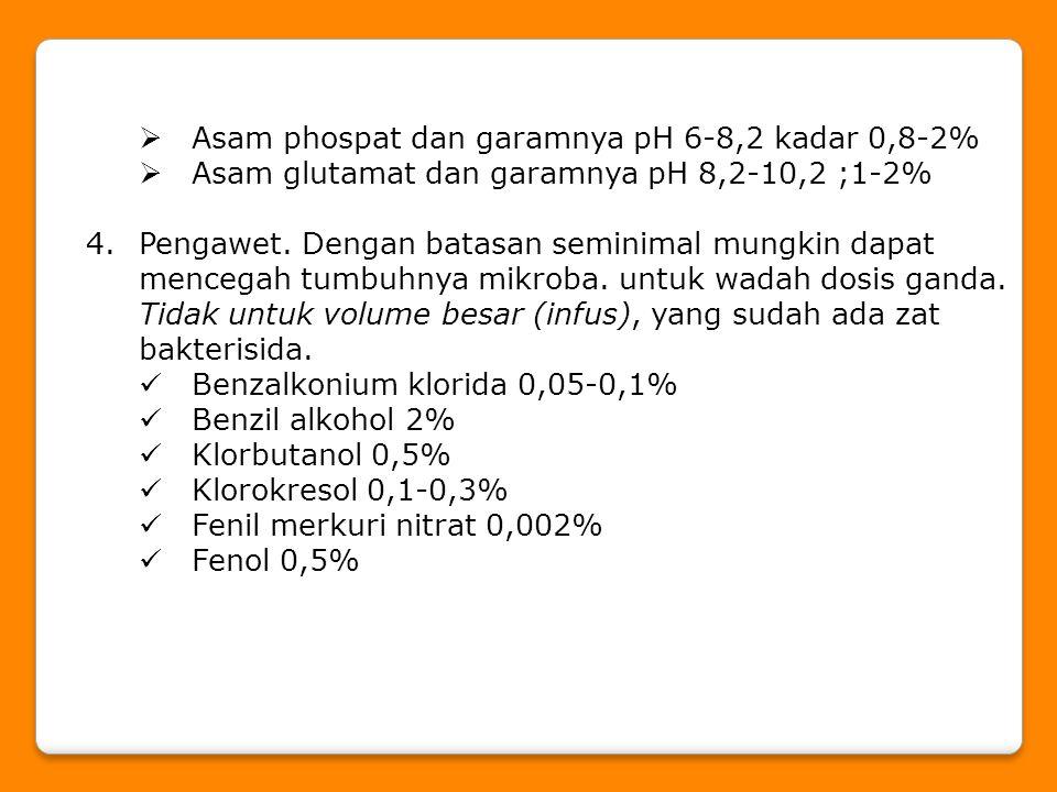  Asam phospat dan garamnya pH 6-8,2 kadar 0,8-2%  Asam glutamat dan garamnya pH 8,2-10,2 ;1-2% 4.Pengawet. Dengan batasan seminimal mungkin dapat me