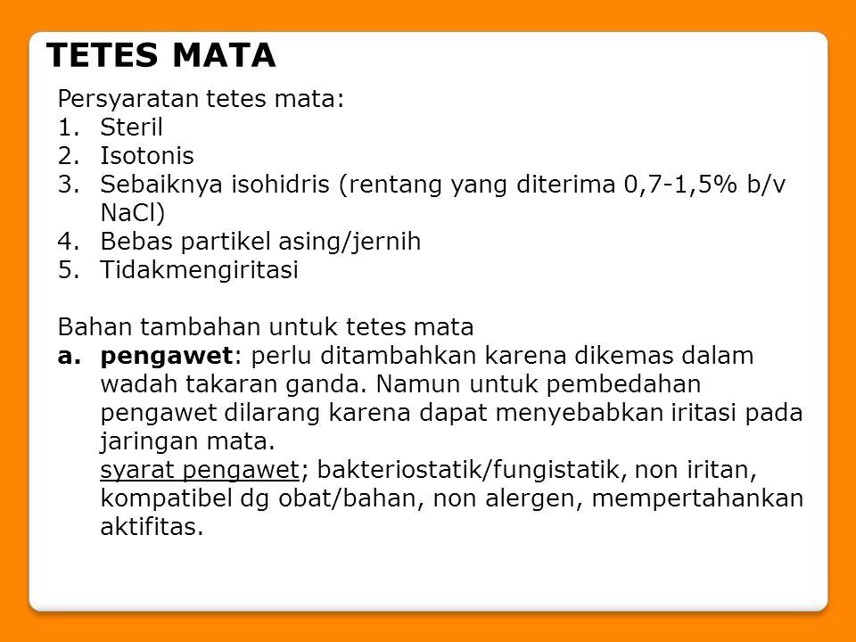 TETES MATA Persyaratan tetes mata: 1.Steril 2.Isotonis 3.Sebaiknya isohidris (rentang yang diterima 0,7-1,5% b/v NaCl) 4.Bebas partikel asing/jernih 5