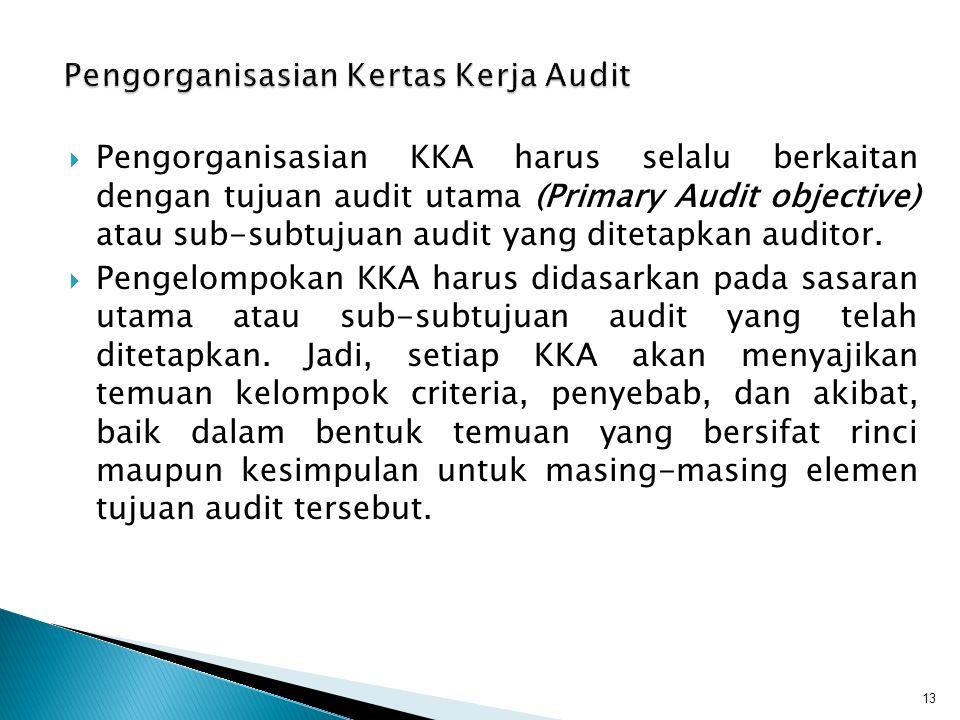  Pengorganisasian KKA harus selalu berkaitan dengan tujuan audit utama (Primary Audit objective) atau sub-subtujuan audit yang ditetapkan auditor. 
