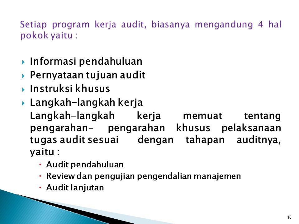  Informasi pendahuluan  Pernyataan tujuan audit  Instruksi khusus  Langkah-langkah kerja Langkah-langkah kerja memuat tentang pengarahan-pengaraha