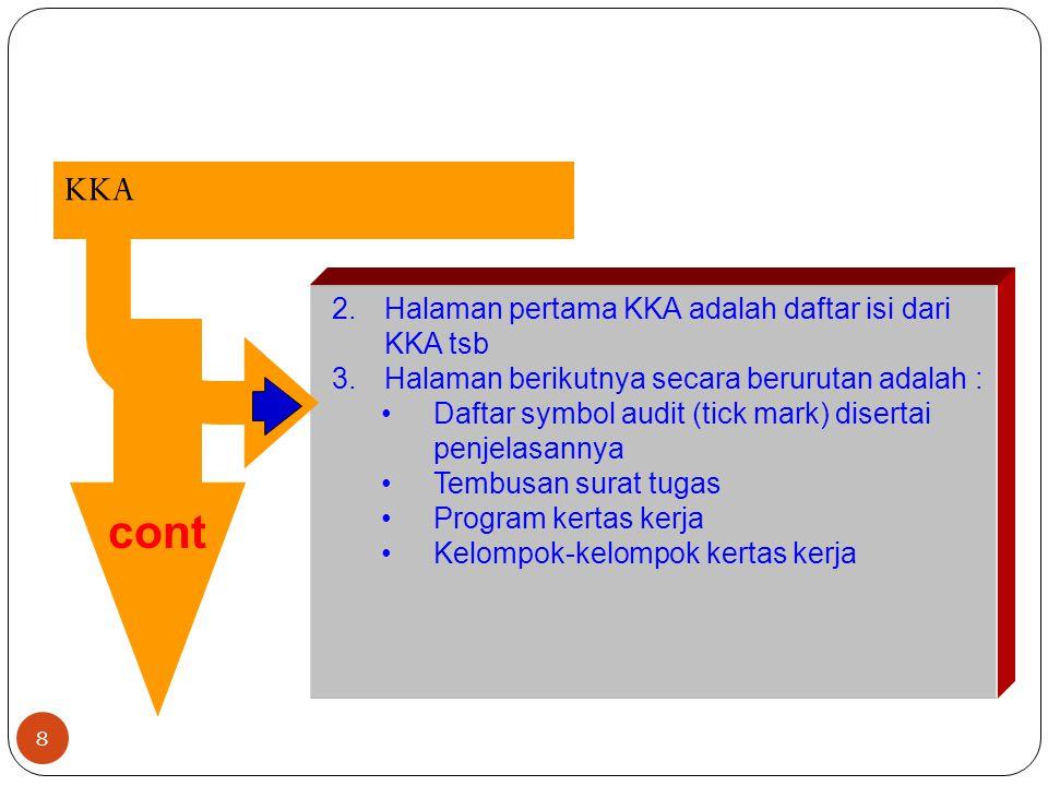 8 KKA 2.Halaman pertama KKA adalah daftar isi dari KKA tsb 3.Halaman berikutnya secara berurutan adalah : Daftar symbol audit (tick mark) disertai pen