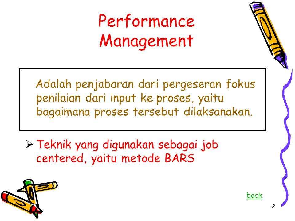 2 Proses Oriented Performance Management Adalah penjabaran dari pergeseran fokus penilaian dari input ke proses, yaitu bagaimana proses tersebut dilak