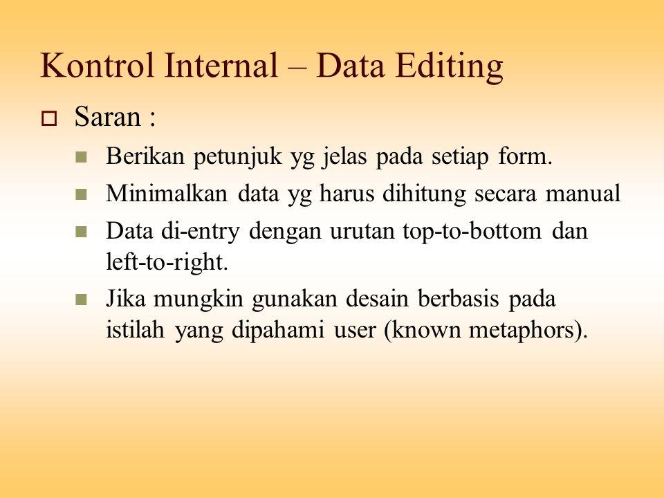 Kontrol Internal – Data Editing  Saran : Berikan petunjuk yg jelas pada setiap form. Minimalkan data yg harus dihitung secara manual Data di-entry de